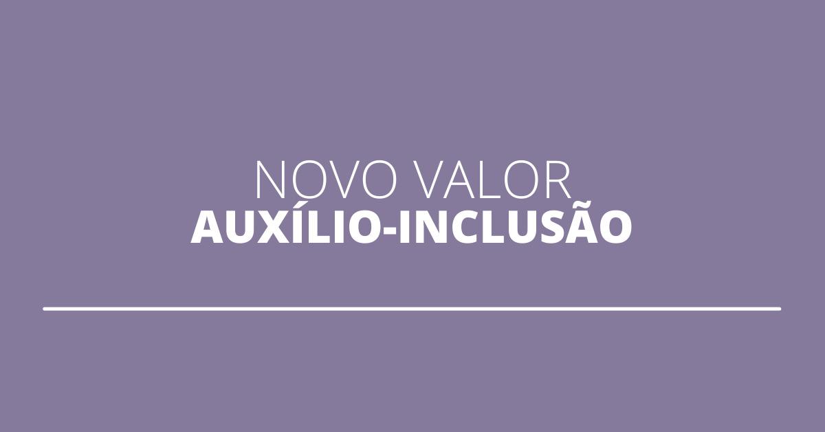 auxílio-inclusão, novo valor do auxílio-inclusão